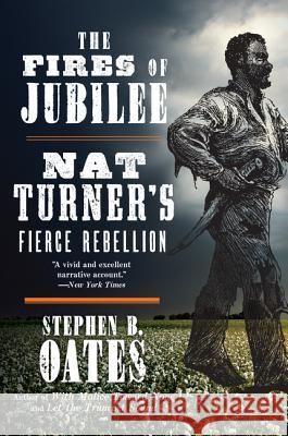 The Fires of Jubilee: Nat Turner's Fierce Rebellion Stephen B. Oates 9780062656551