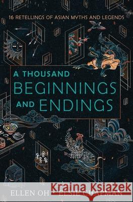 A Thousand Beginnings and Endings Ellen Oh Elsie Chapman Renee Ahdieh 9780062671165