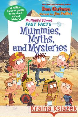 My Weird School Fast Facts: Mummies, Myths, and Mysteries Dan Gutman Jim Paillot 9780062673121