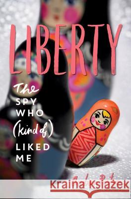 Liberty: The Spy Who (Kind of ) Liked Me Andrea Portes Joel Silverman 9780062673329