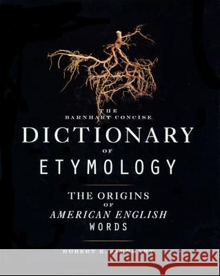 Barnhart Concise Dictionary of Etymology Robert K. Barnhart 9780062700841