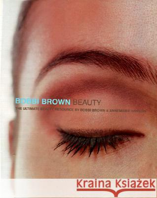 Bobbi Brown Beauty: The Ultimate Beauty Resource Bobbi Brown Annemarie Iverson 9780062701671