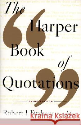 The Harper Book of Quotations Revised Edition Robert I. Fitzhenry 9780062732132