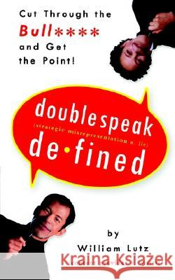 Doublespeak Defined: Cut Through the Bull and Get the Point William Lutz 9780062734129 HarperResource