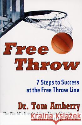Free Throw: 7 Steps to Success at the Free Throw Line Tom Amberry Philip Reed 9780062734341