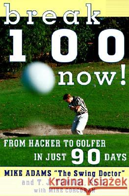 Break 100 Now: From Hacker to Golfer in Just 90 Days Mike Adams T. J. Tomasi Mike Corcoran 9780062734808