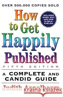 How to Get Happily Published, Fifth Edition: Complete and Candid Guide, a Judith Appelbaum 9780062735096