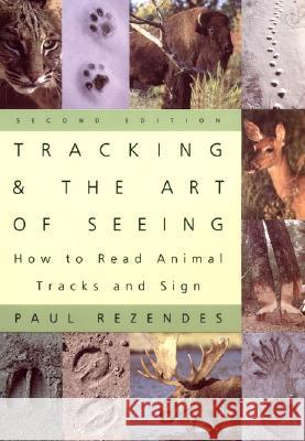 Tracking and the Art of Seeing, 2nd Edition: How to Read Animal Tracks and Signs Paul Rezendes 9780062735249