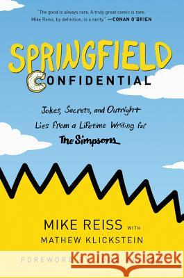 Springfield Confidential : Jokes, Secrets, and Outright Lies from a Lifetime Writing for The Simpsons Mike Reiss Mathew Klickstein Judd Apatow 9780062748058