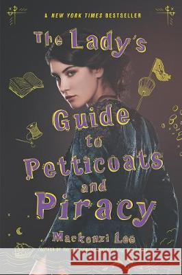 The Lady's Guide to Petticoats and Piracy Mackenzi Lee 9780062795335