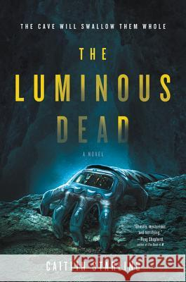 The Luminous Dead Caitlin Starling 9780062846907