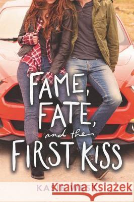 Fame, Fate, and the First Kiss Kasie West 9780062851000