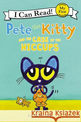 Pete the Kitty and the Case of the Hiccups James Dean James Dean 9780062868268