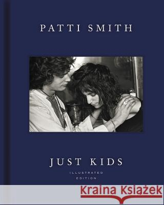 Just Kids Illustrated Edition : Winner of the National Book Award - Non-Fiction 2010 Patti Smith 9780062873743