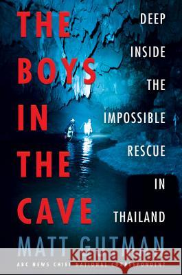 The Boys in the Cave: Deep Inside the Impossible Rescue in Thailand Matt Gutman 9780062909916