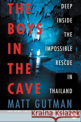 The Boys in the Cave: Deep Inside the Impossible Rescue in Thailand Matt Gutman 9780062910714