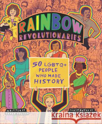 Rainbow Revolutionaries: Fifty LGBTQ+ People Who Made History Sarah Prager Sarah Papworth  9780062947758