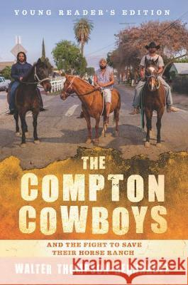 The Compton Cowboys: Young Readers' Edition: And the Fight to Save Their Horse Ranch Walter Thompson-Hernandez 9780062956842