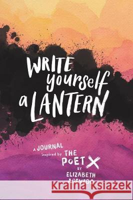 Write Yourself a Lantern: A Journal Inspired by The Poet X Elizabeth Acevedo 9780062982278