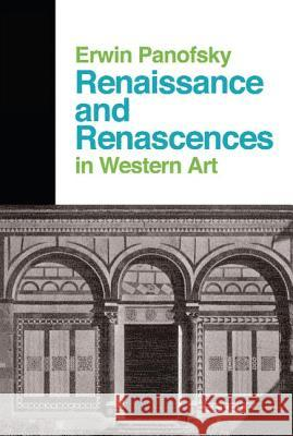 Renaissance and Renascences in Western Art: Past, Present, and Future Erwin Panofsky 9780064300261