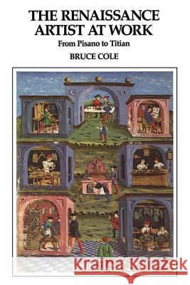 The Renaissance Artist at Work: From Pisano to Titian Bruce Cole 9780064301299
