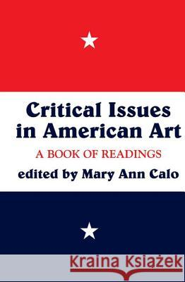 Critical Issues in American Art: A Book of Readings Mary A. Calo 9780064309875