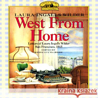 West from Home: Letters of Laura Ingalls Wilder, San Francisco, 1915 Laura Ingalls Wilder Roger Lea MacBride 9780064400817 HarperCollins Publishers