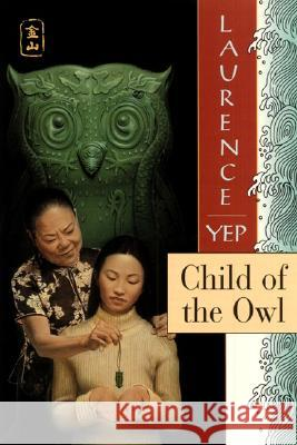 Child of the Owl: Golden Mountain Chronicles: 1965 Laurence Yep 9780064403368