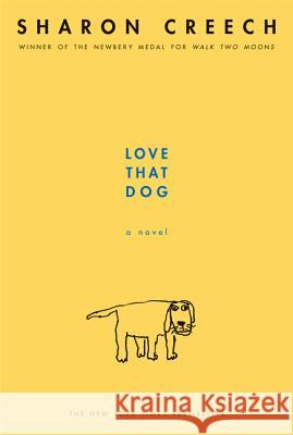 Love that Dog : A Novel, ALA Notable Children's Book, Mitten Award (Michigan), IRA/CBC Children's Choice, Great Stone Face Book Award (New Hampshire), Carnegie Medal Finalist, Book Sense Pick, Dorothy Sharon Creech 9780064409599 Joanna Cotler Books