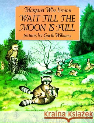 Wait Till the Moon Is Full Margaret Wise Brown Garth Williams 9780064432221