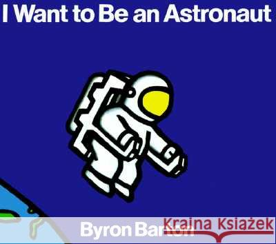 I Want to Be an Astronaut Byron Barton 9780064432801