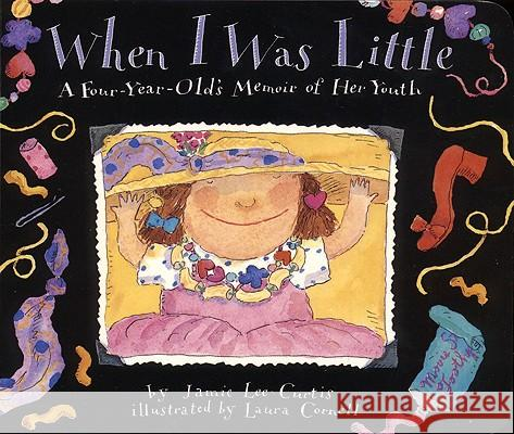 When I Was Little: A Four-Year-Old's Memoir of Her Youth Jamie Lee Curtis Laura Cornell 9780064434232 HarperTrophy
