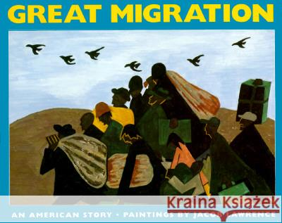 The Great Migration: An American Story Jacob Lawrence Walter Dean Myers 9780064434287