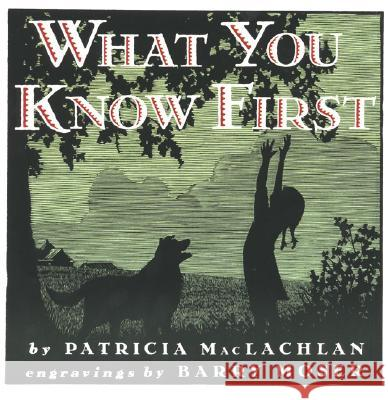 What You Know First Patricia MacLachlan Barry Moser 9780064434928 HarperTrophy
