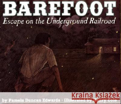 Barefoot: Escape on the Underground Railroad Pamela Duncan Edwards Henry Cole Pamela Dunca 9780064435192 HarperTrophy