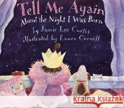 Tell Me Again about the Night I Was Born Jamie Lee Curtis Laura Cornell 9780064435819 HarperTrophy
