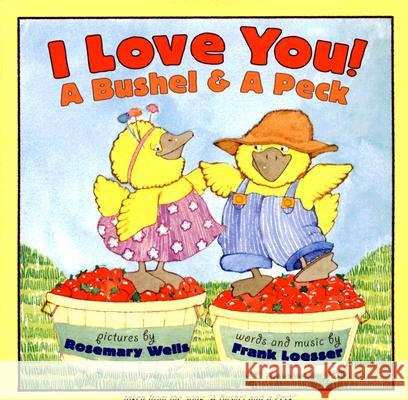 I Love You! A Bushel & A Peck: tales from the song a bushel and a peck Frank Loesser Rosemary Wells 9780064436021