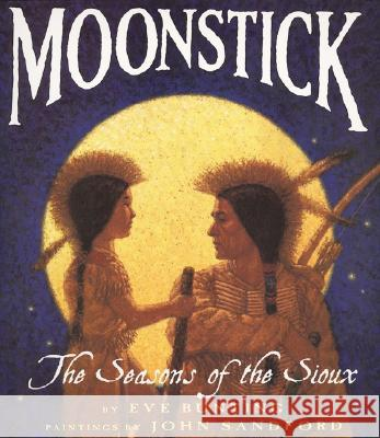 Moonstick: The Seasons of the Sioux Eve Bunting John Sandford 9780064436199 HarperTrophy