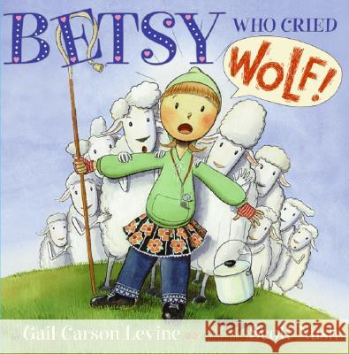 Betsy Who Cried Wolf Gail Carson Levine Scott Nash 9780064436403