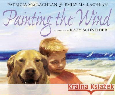 Painting the Wind Patricia MacLachlan Emily MacLachlan Katy Schneider 9780064438254