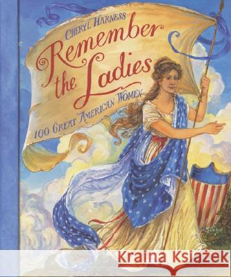 Remember the Ladies: 100 Great American Women Cheryl Harness Cheryl Harness 9780064438698