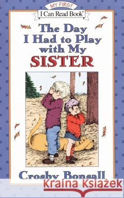 The Day I Had to Play with My Sister Crosby Newell Bonsall Crosby Newell Bonsall 9780064442534