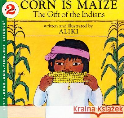 Corn Is Maize: The Gift of the Indians Aliki                                    Aliki 9780064450263 HarperCollins Publishers