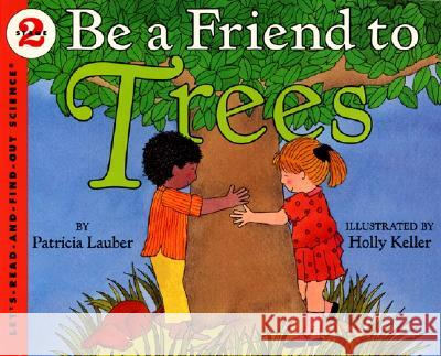 Be a Friend to Trees Patricia Lauber Holly Keller 9780064451208