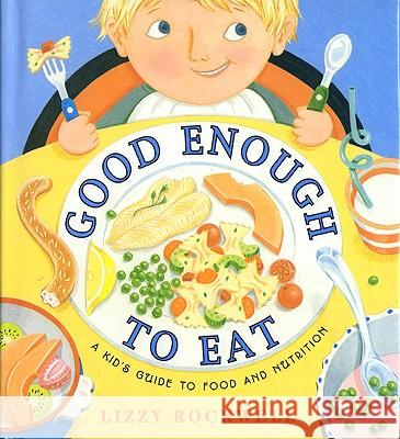 Good Enough to Eat: A Kid's Guide to Food and Nutrition Rockwell                                 Lizzy Rockwell Lizzy Rockwell 9780064451741