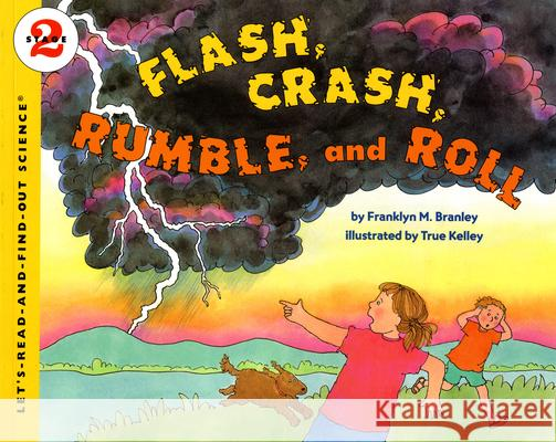 Flash, Crash, Rumble, and Roll Franklyn Mansfield Branley True Kelley True Kelley 9780064451796