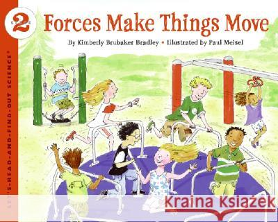 Forces Make Things Move Kimberly Brubaker Bradley Paul Meisel 9780064452144
