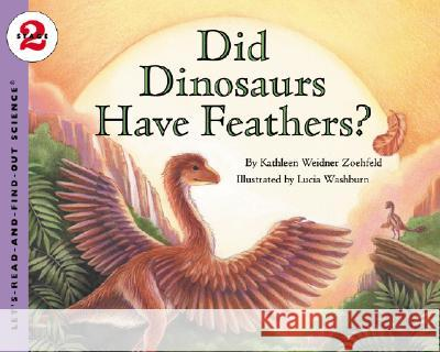 Did Dinosaurs Have Feathers? Kathleen Weidner Zoehfeld Lucia Washburn 9780064452182