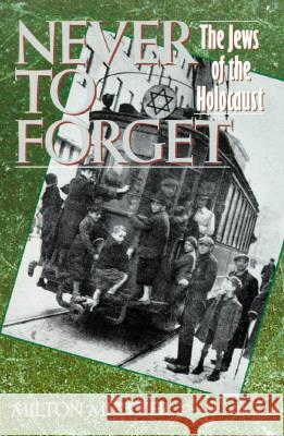 Never to Forget: The Jews of the Holocaust Milton Meltzer 9780064461184