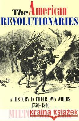 The American Revolutionaries: A History in Their Own Words 1750-1800 Milton Meltzer 9780064461450